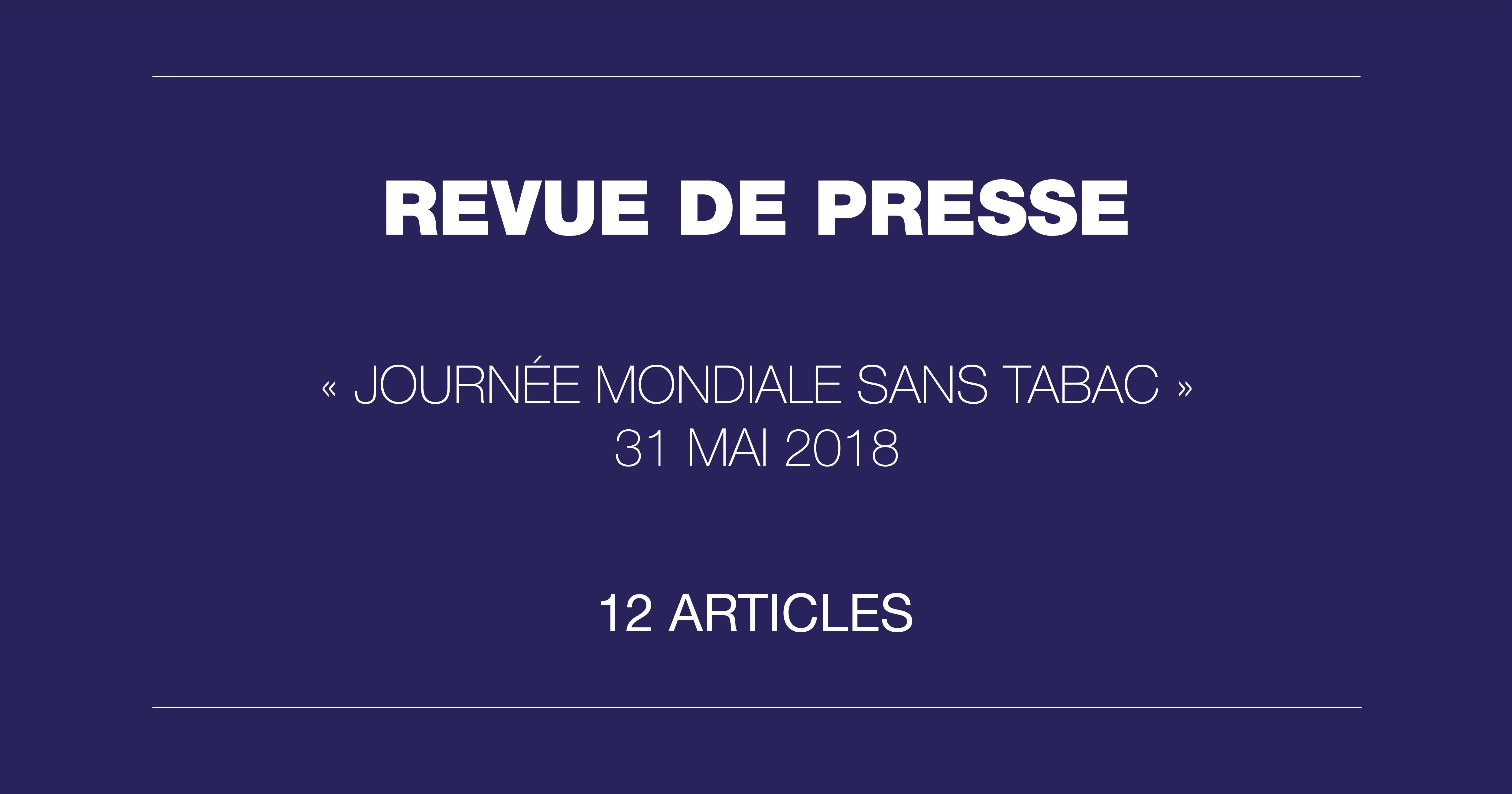 Revue de presse de la journée mondiale sans tabac 2018